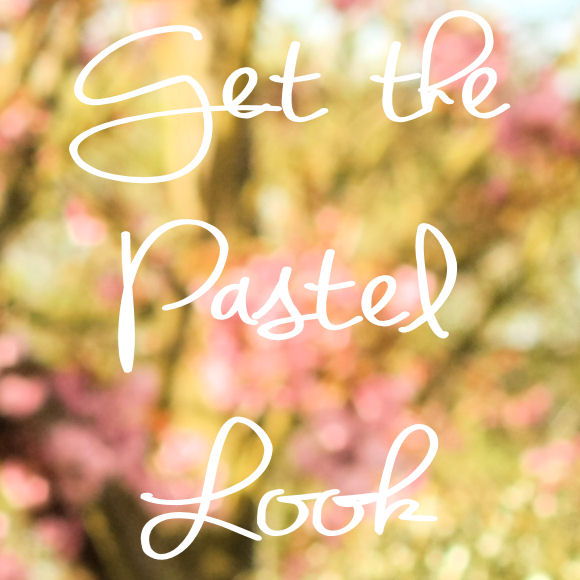 Get the Pastel Look