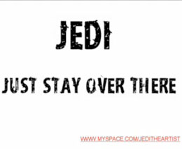 Jedi- Just stay over there