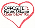 Opposite Ft Richard Osborne - Close To Lovin You