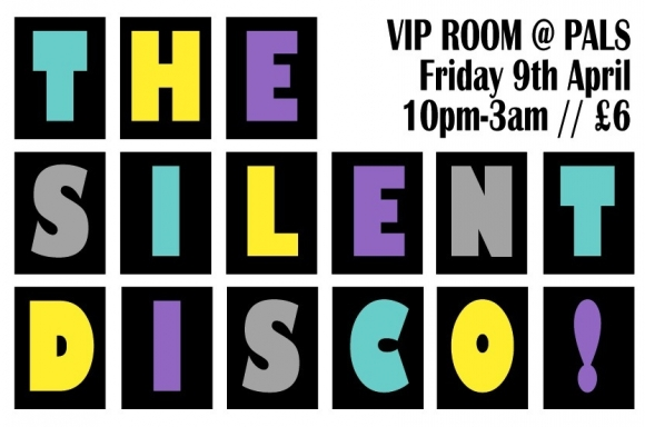 The Silent Disco @ Pals - April 9th