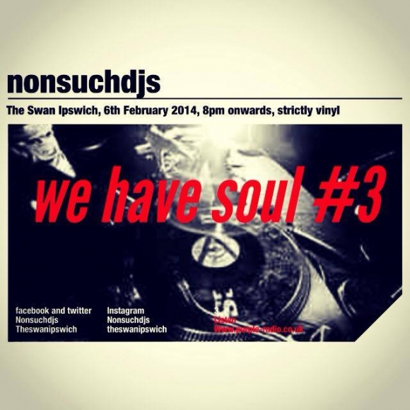 we have soul #3, nonsuchdjs, The Swan, Ipswich, February 6!