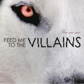 Feed Me To The Villains